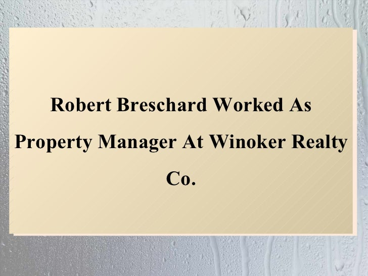 Robert Breschard Worked As Property Manager At Winoker Realty Co.