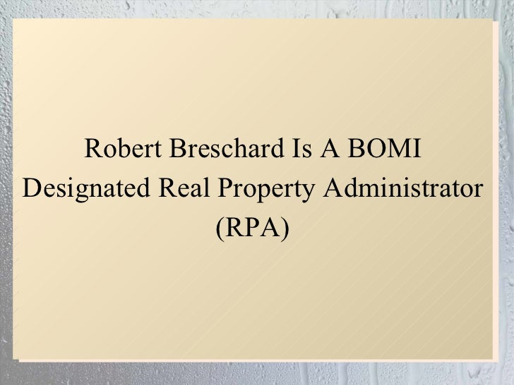 Robert Breschard Is A BOMI Designated Real Property Administrator (RPA)