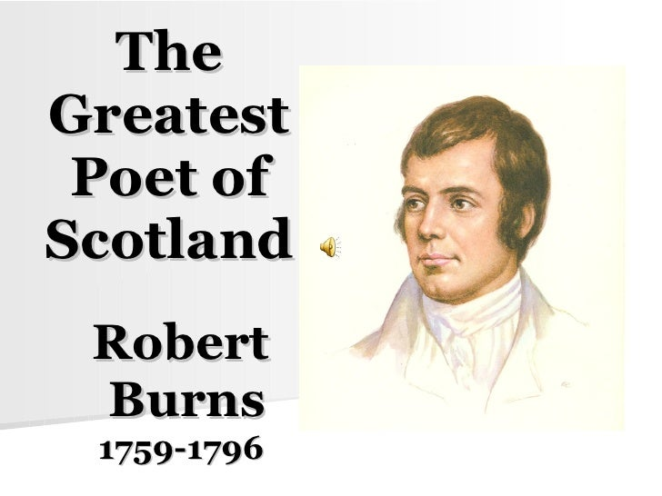 The Greatest Poet of Scotland Robert Burns 1759-1796