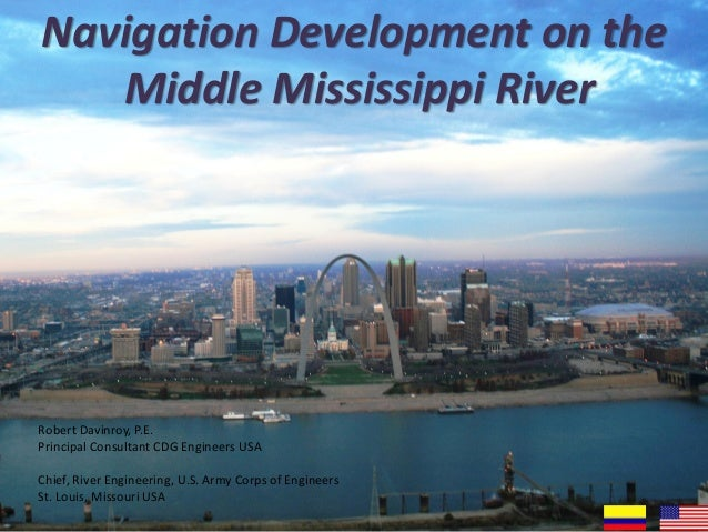 Navigation Development on theMiddle Mississippi RiverRobert Davinroy, P.E.Principal Consultant CDG Engineers USAChief, Riv...