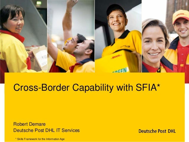 Cross-Border Capability with SFIA*Robert DemareDeutsche Post DHL IT Services* Skills Framework for the Information Age