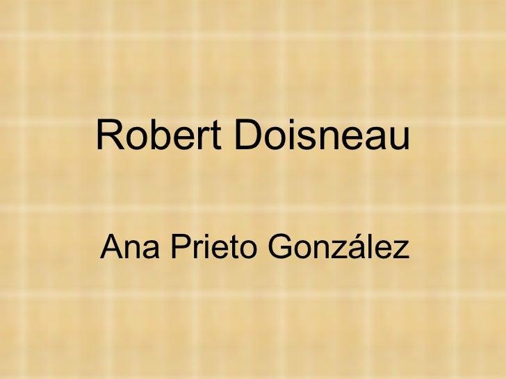 Robert Doisneau Ana Prieto González