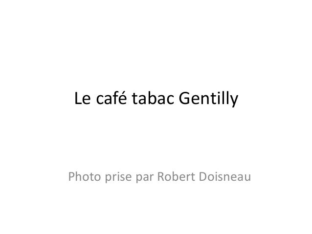 Le café tabac Gentilly Photo prise par Robert Doisneau