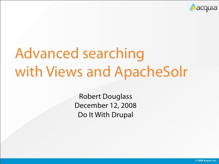 Advanced searching with Views and ApacheSolr          Robert Douglass         December 12, 2008          Do It With Drupal...