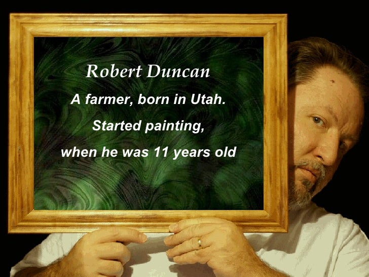 Robert Duncan A farmer, born in Utah.    Started painting,when he was 11 years old                           cvonck@zeelan...