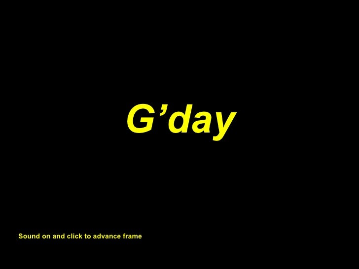 G'daySound on and click to advance frame