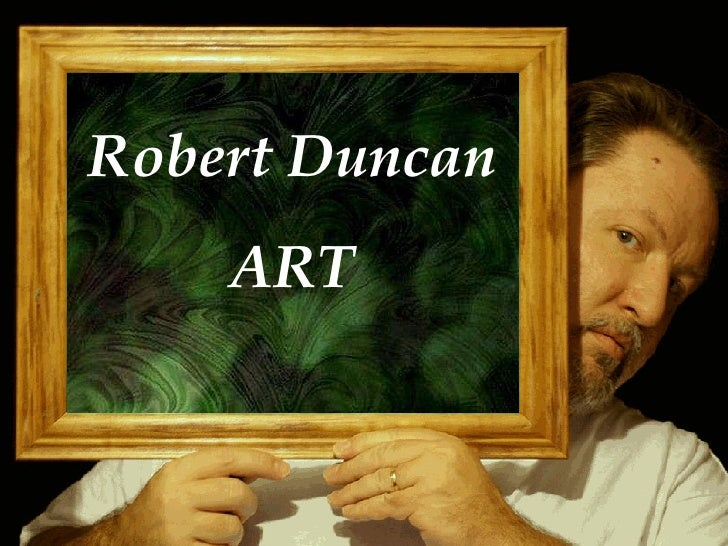 Sound on and click to advance frame [email_address] Robert Duncan ART