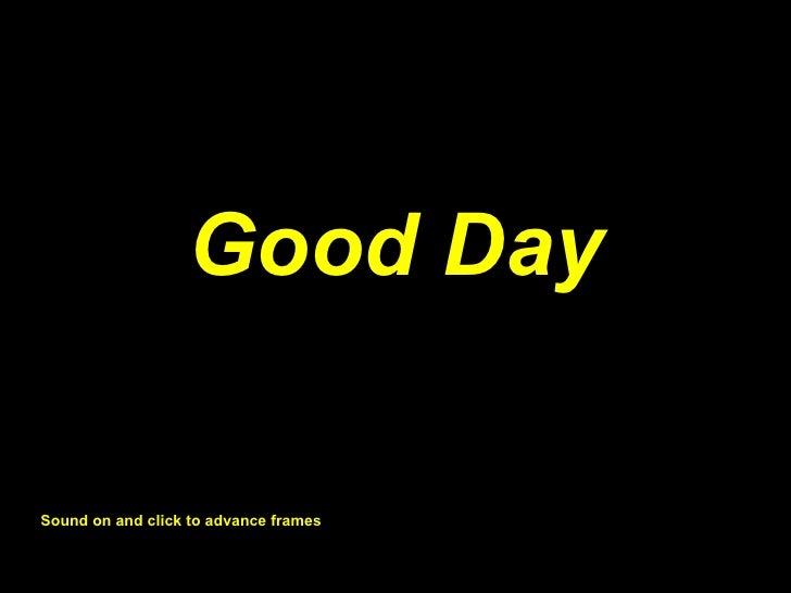 Good Day Sound on and click to advance frames