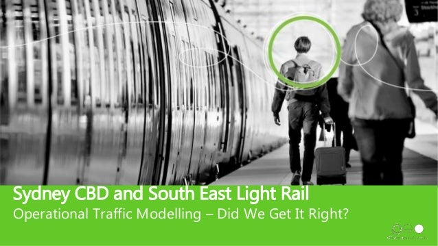 Title Sydney CBD and South East Light Rail Operational Traffic Modelling – Did We Get It Right?