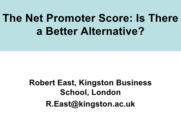 The Net Promoter Score: Is There a Better Alternative? Robert East, Kingston Business School, London [email_address]