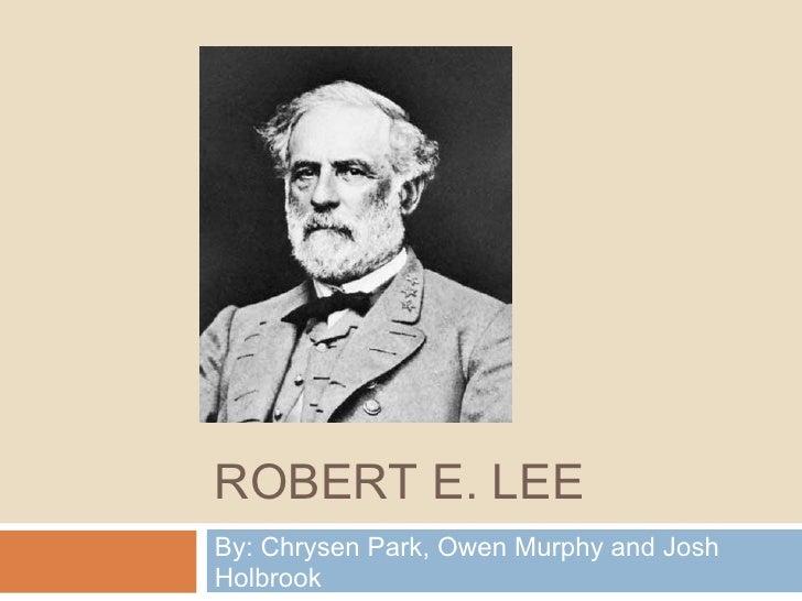ROBERT E. LEEBy: Chrysen Park, Owen Murphy and JoshHolbrook