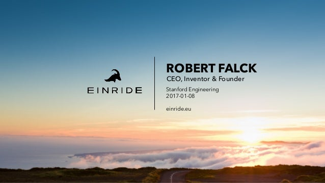 ROBERT FALCK CEO, Inventor & Founder Stanford Engineering 2017-01-08 einride.eu