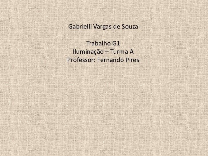 Gabrielli Vargas de Souza       Trabalho G1  Iluminação – Turma AProfessor: Fernando Pires