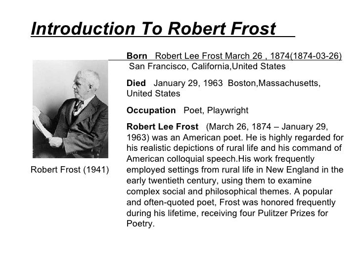 "the early life and works of robert frost Robert frost, ""the lockless door,"" 1920 robert lee frost his work frequently employed settings from rural life in new england in the early twentieth."