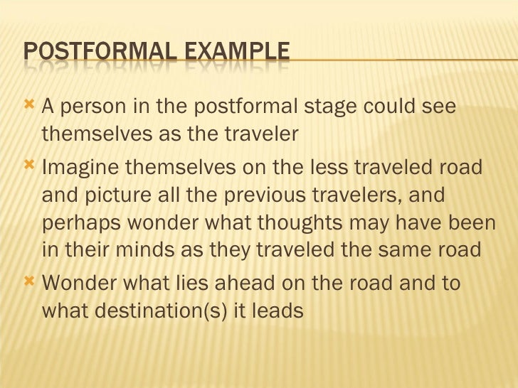 <ul><li>A person in the postformal stage could see themselves as the traveler </li></ul><ul><li>Imagine themselves on the ...