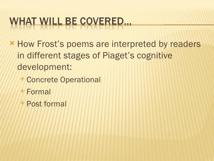 <ul><li>How Frost's poems are interpreted by readers in different stages of Piaget's cognitive development: </li></ul><ul>...
