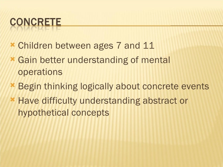 <ul><li>Children between ages 7 and 11 </li></ul><ul><li>Gain better understanding of mental operations </li></ul><ul><li>...