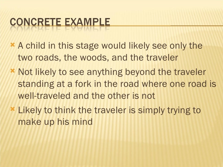 <ul><li>A child in this stage would likely see only the two roads, the woods, and the traveler </li></ul><ul><li>Not likel...