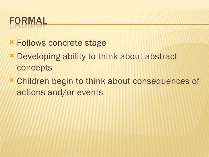 <ul><li>Follows concrete stage </li></ul><ul><li>Developing ability to think about abstract concepts </li></ul><ul><li>Chi...