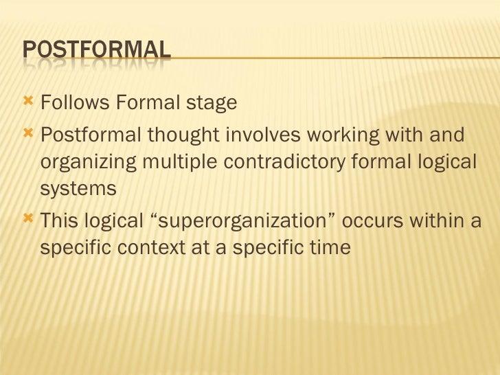 <ul><li>Follows Formal stage </li></ul><ul><li>Postformal thought involves working with and organizing multiple contradict...