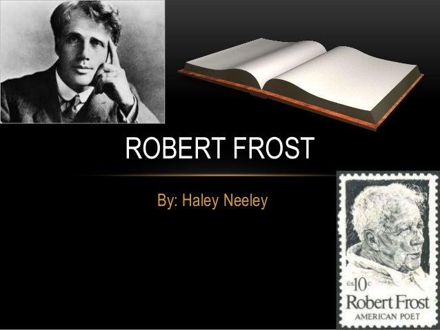 ROBERT FROST  By: Haley Neeley