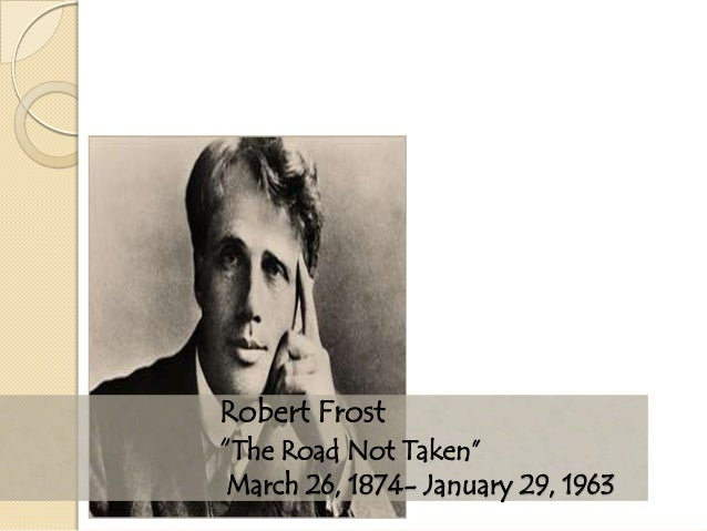 """Robert Frost """"The Road Not Taken"""" March 26, 1874- January 29, 1963"""