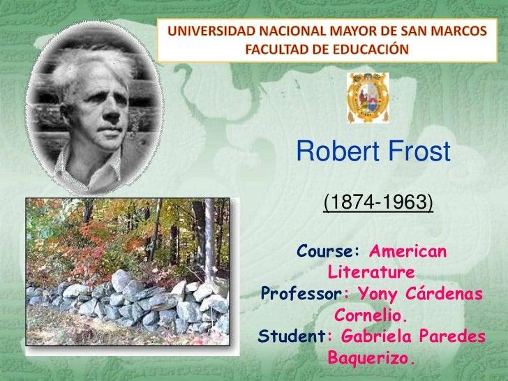 Robert Frost       (1874-1963)    Course: American       LiteratureProfessor: Yony Cárdenas        Cornelio.Student: Gabri...