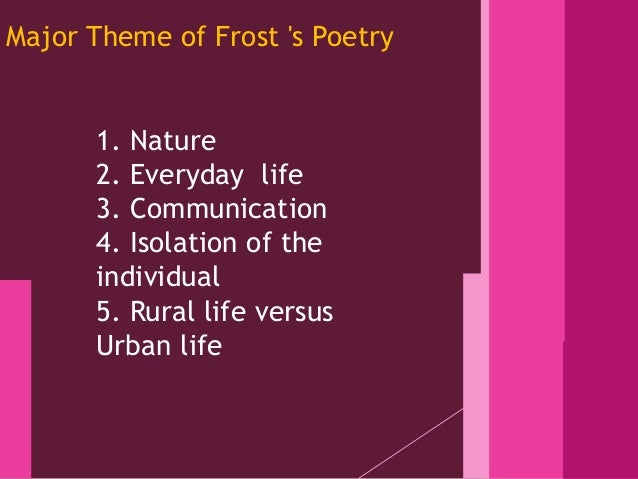 """an analysis of nature in the literary works of robert frost """"dust of snow by robert frost published in 1923 new hampshire  nostalgia   pastoral poetry (poem about nature) repetition: 8 """"and""""s."""