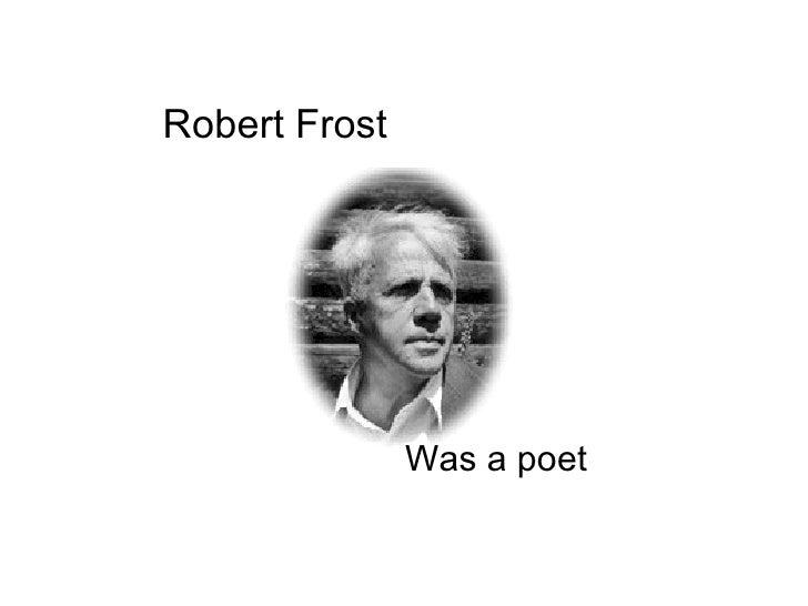 Robert Frost Was a poet