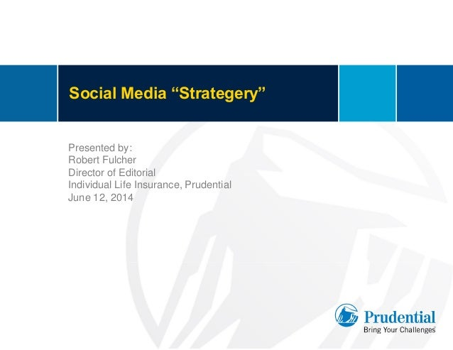 """Social Media """"Strategery"""" Presented by: Robert Fulcher Director of Editorial Individual Life Insurance, Prudential June 12..."""