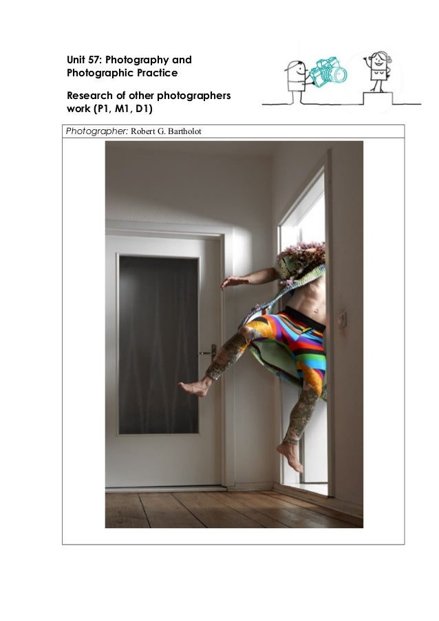 Unit 57: Photography and  Photographic Practice  Research of other photographers  work (P1, M1, D1)  Photographer: Robert ...