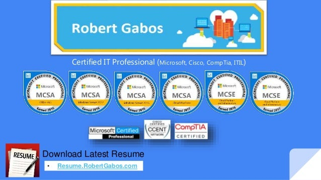 Certified IT Professional (Microsoft, Cisco, CompTia, ITIL) Download Latest Resume • Resume.RobertGabos.com