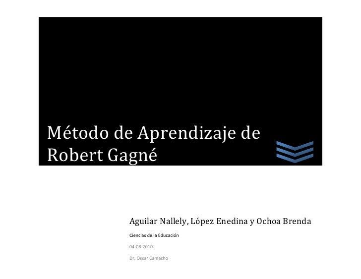 Aguilar Nallely, López Enedina y Ochoa Brenda Ciencias de la Educación04-08-2010Dr. Oscar CamachoMétodo de Aprendizaje de ...