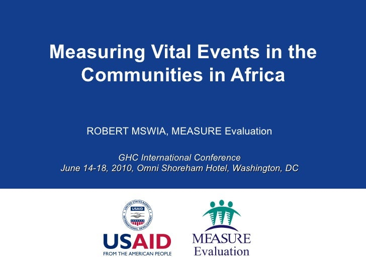 Measuring Vital Events in the Communities in Africa ROBERT MSWIA, MEASURE Evaluation GHC International Conference June 14-...