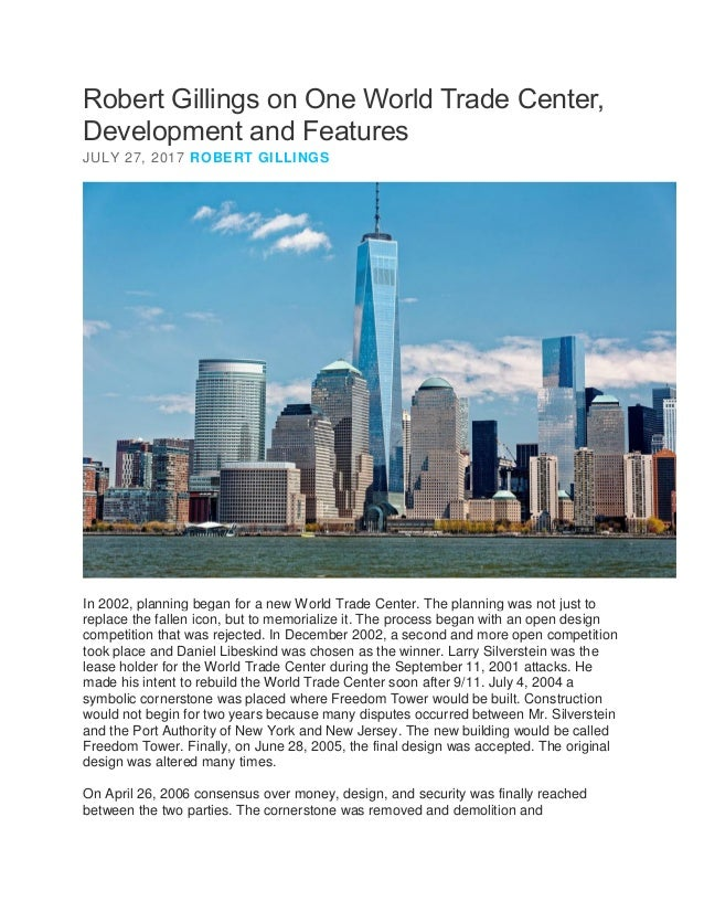 Robert Gillings on One World Trade Center, Development and Features JULY 27, 2017 ROBERT GILLINGS In 2002, planning began ...