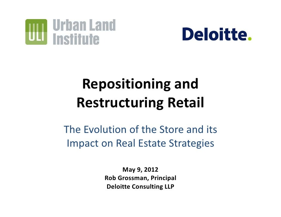 Repositioning and  Restructuring RetailThe Evolution of the Store and its  Impact on Real Estate Strategies               ...