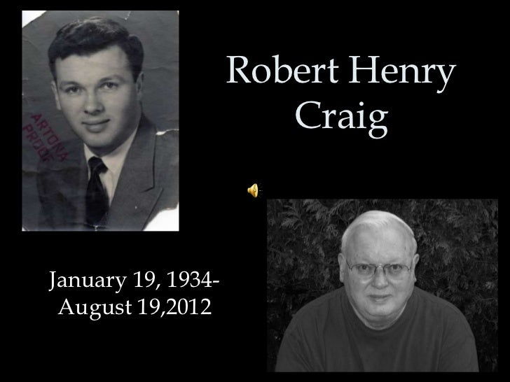 Robert Henry                       CraigJanuary 19, 1934- August 19,2012