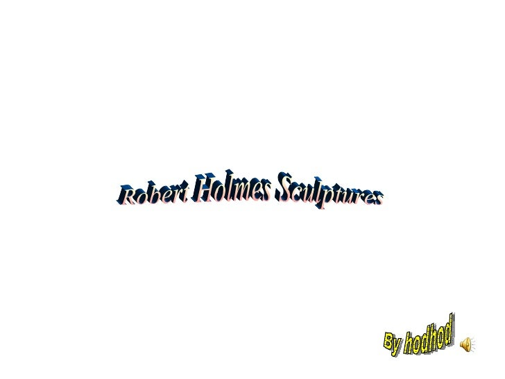 Robert Holmes Sculptures By hodhod
