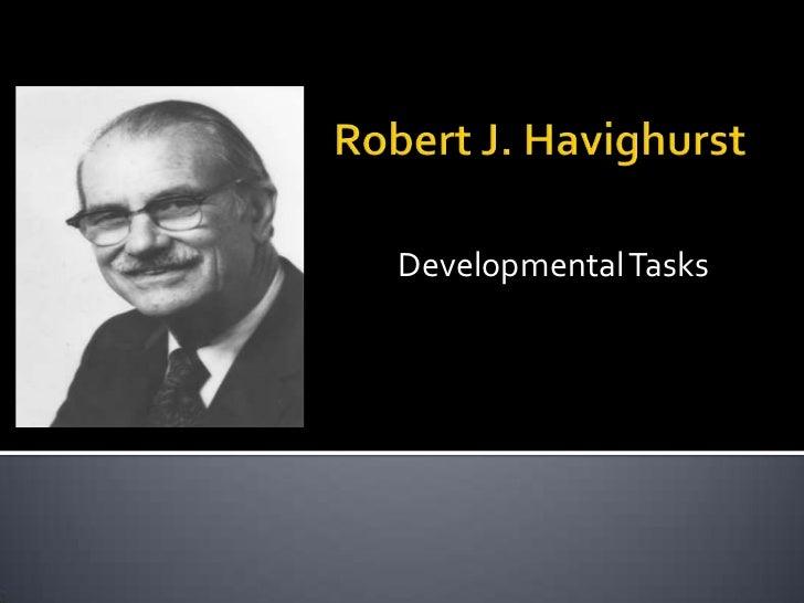 Robert J. Havighurst<br />DevelopmentalTasks<br />