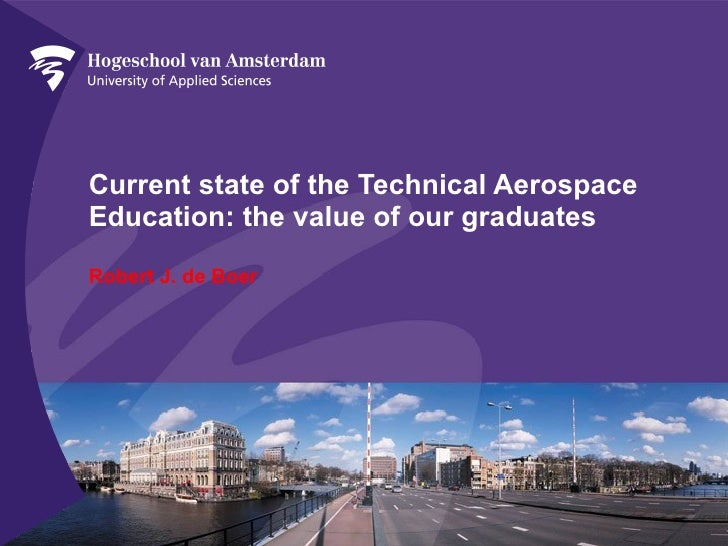 Current state of the Technical Aerospace Education: the value of our graduates Robert J. de Boer