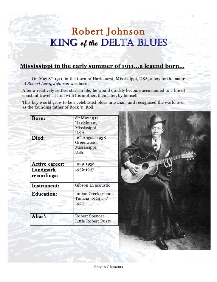 Robert Johnson               King of the Delta BluesMississippi in the early summer of 1911...a legend born…     On May 8t...