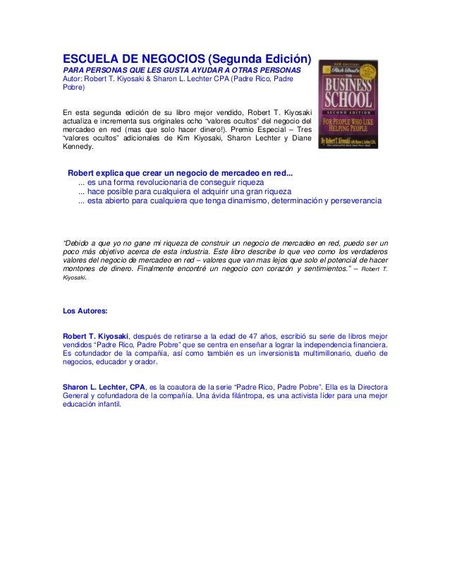 ESCUELA DE NEGOCIOS (Segunda Edición)PARA PERSONAS QUE LES GUSTA AYUDAR A OTRAS PERSONASAutor: Robert T. Kiyosaki & Sharon...