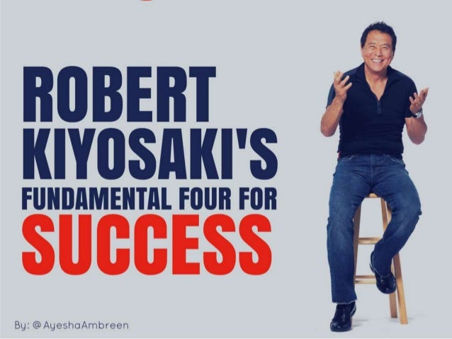 Robert Kiyosaki's Fundamental Four For Success