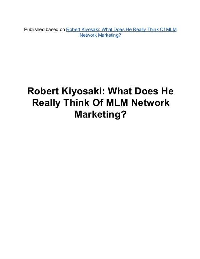 PublishedbasedonRobertKiyosaki:WhatDoesHeReallyThinkOfMLMNetworkMarketing?RobertKiyosaki:WhatDoesHeReally...