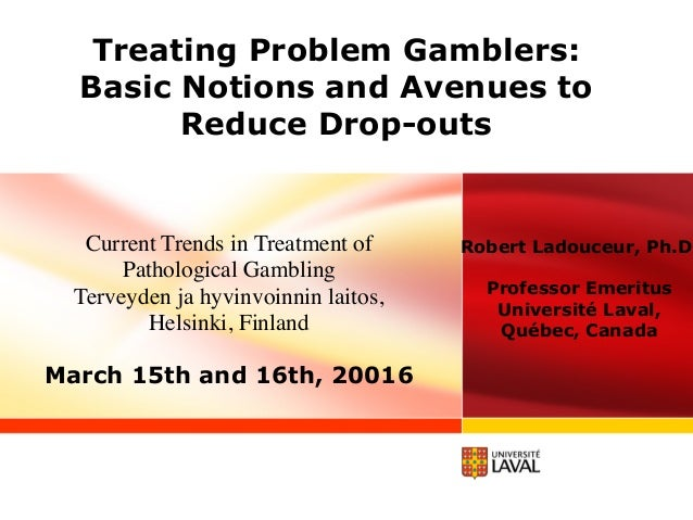 Treating Problem Gamblers: Basic Notions and Avenues to Reduce Drop-outs Current Trends in Treatment of Pathological Gambl...
