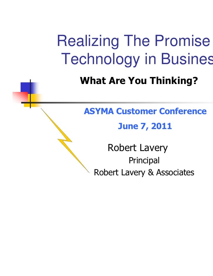 Realizing The Promise ofTechnology in Business   What Are You Thinking?   ASYMA Customer Conference           June 7, 2011...