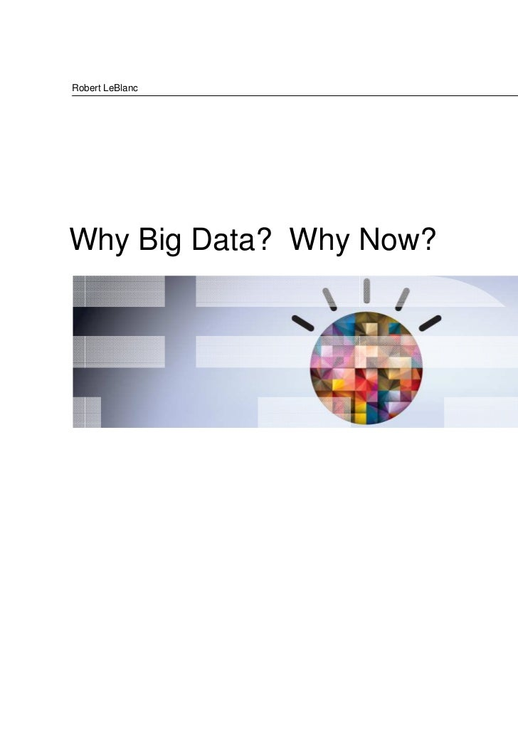 Robert LeBlancWhy Big Data? Why Now?                         © 2011 IBM Corporation