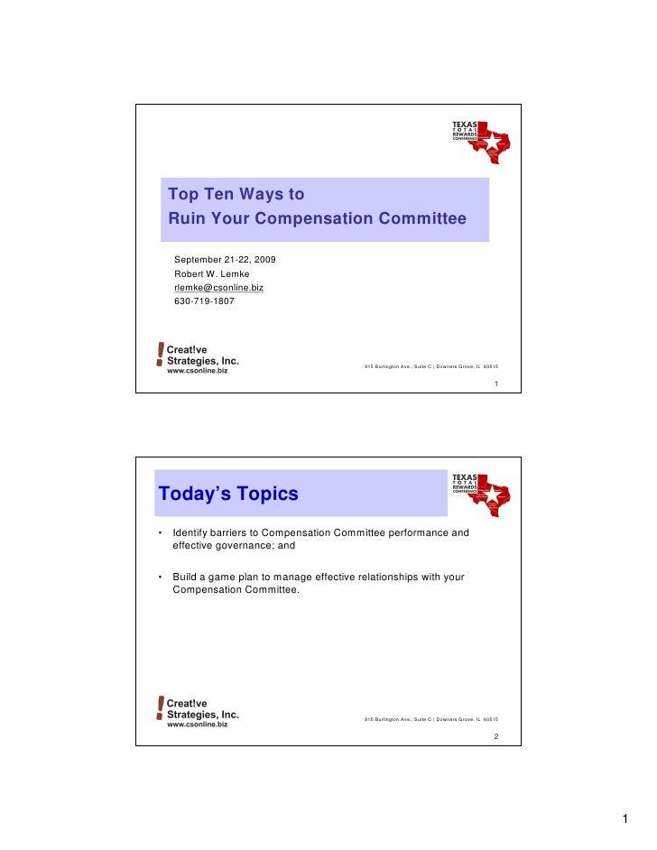 Top Ten Ways to     Ruin Your Compensation Committee      September 21-22, 2009     Robert W. Lemke     rlemke@csonline.bi...