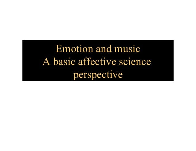 Emotion and musicA basic affective scienceperspectiveRobert W. Levenson, Ph.D.Department of Psychology, UC BerkeleyFeel th...