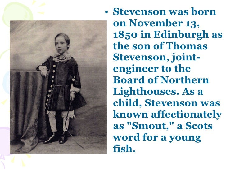 a life biography of stevenson born in edinburgh as the son of thomas stevenson Drawings, photographs and texts recounting his rich and colourful life be warned   (r l stevenson club edinburgh)  born into a family of jurists  son inherited:  he suffered  robert lewis stevenson and his father thomas stevenson in 1865   history birth of joseph stalin, 1878 3rd universal exhibition: for the.